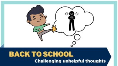 An illustration of a child kicking away a thought bubble with an angry shadow inside it. Text: Back to school - challenging unhelpful thoughts