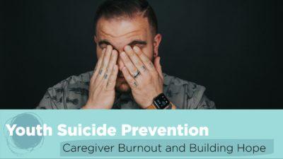 Caregiver burnout and building hope