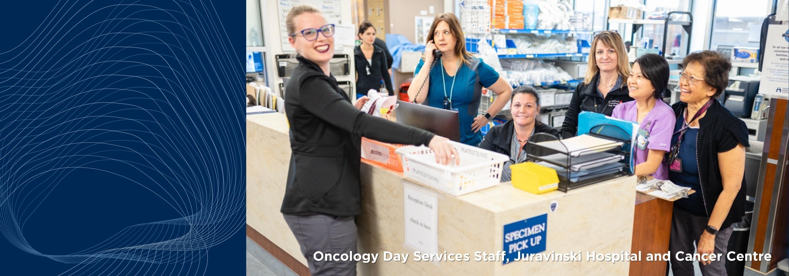 Oncology Day Services Staff, Juravinski Hospital and Cancer Centre