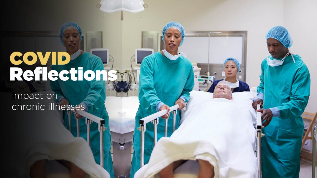 Three healthcare workers transport a patient on a rolling bed. Text reads: COVID reflections - Impact on chronic illnesses